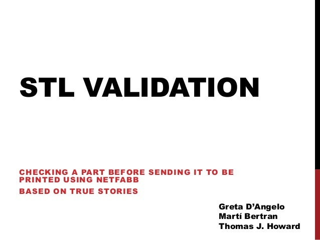 STL VALIDATIONCHECKING A PART BEFORE SENDING IT TO BEPRINTED USING NETFABBBASED ON TRUE STORIES                           ...