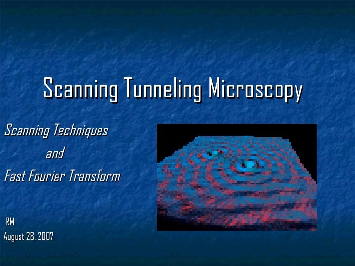Scanning Techniques    and  Fast Fourier Transform RM August 28, 2007 Scanning Tunneling Microscopy