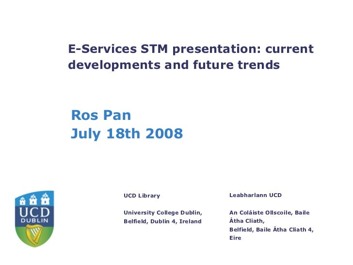 E-Services STM presentation: current developments and future trends Ros Pan July 18th 2008