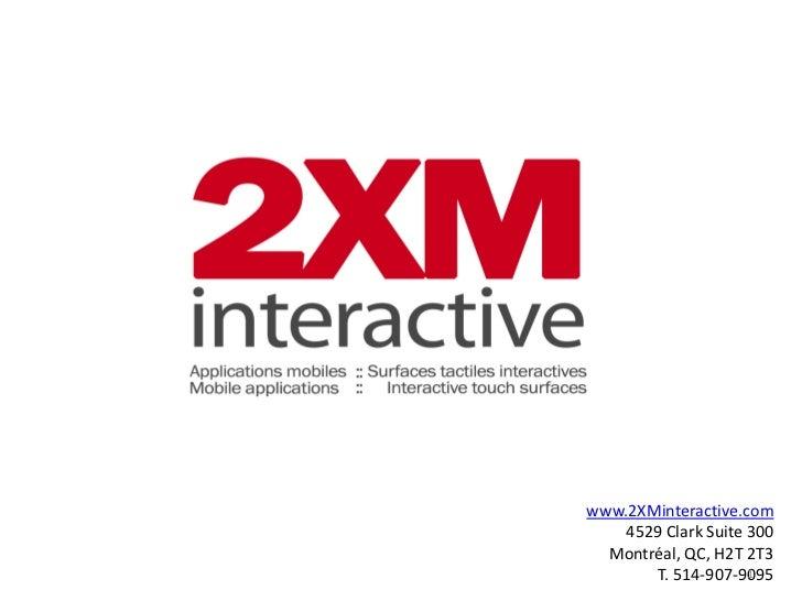 www.2XMinteractive.com    4529 Clark Suite 300  Montréal, QC, H2T 2T3        T. 514-907-9095                     1