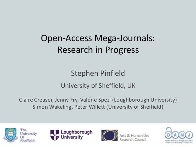 Open-Access Mega-Journals: Research in Progress Stephen Pinfield University of Sheffield, UK Claire Creaser, Jenny Fry, Va...