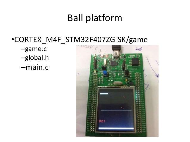Ball platform  •CORTEX_M4F_STM32F407ZG-SK/game  –game.c  –global.h  –main.c