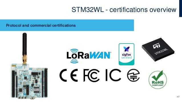 STM32WL - certifications overview Protocol and commercial certifications 47