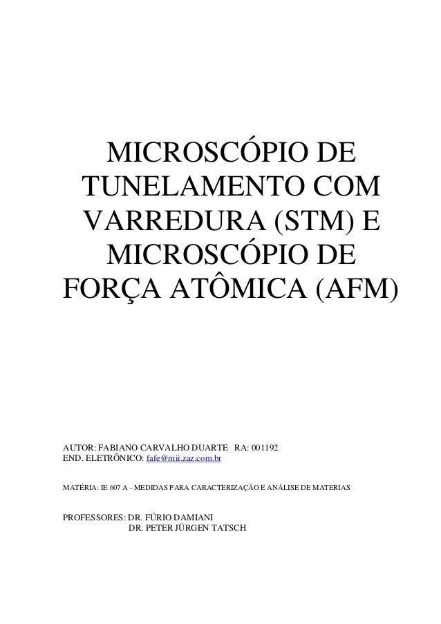 MICROSCÓPIO DE TUNELAMENTO COM VARREDURA (STM) E MICROSCÓPIO DE FORÇA ATÔMICA (AFM) AUTOR: FABIANO CARVALHO DUARTE RA: 001...