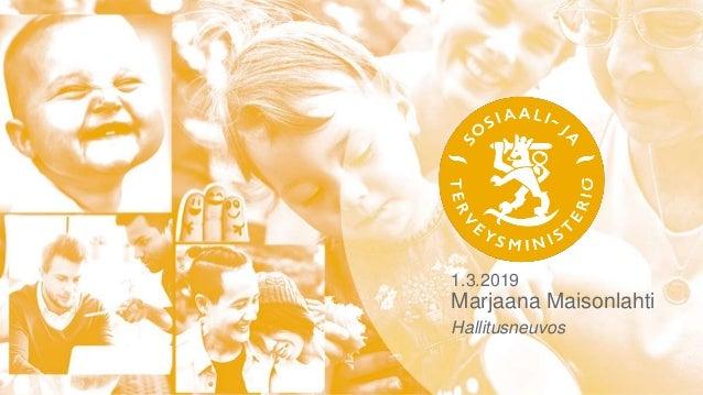 1.3.2019 Marjaana Maisonlahti Hallitusneuvos