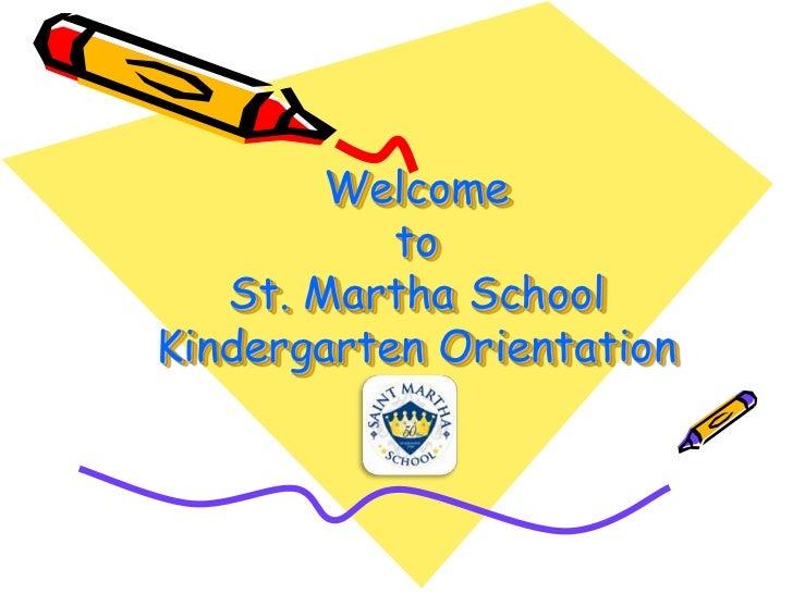 Welcome           to   St. Martha SchoolKindergarten Orientation