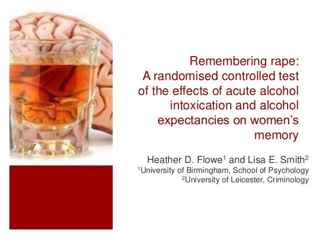 Remembering rape: A randomised controlled test of the effects of acute alcohol intoxication and alcohol expectancies on wo...