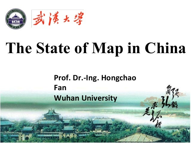 The State of Map in China Prof.	Dr.-Ing.	Hongchao	 Fan Wuhan	University