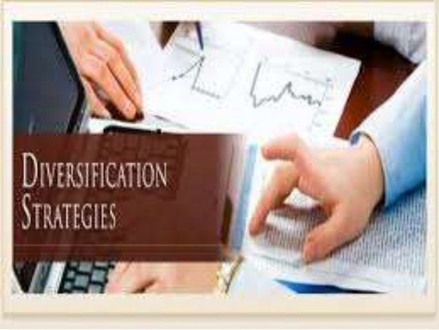 Diversification Diversification is a business development strategy allowing a company to enter additional lines of busines...