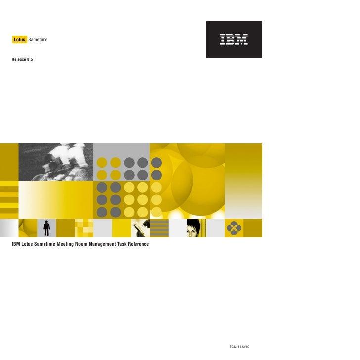 Lotus Sametime        ®     Release 8.5     IBM Lotus Sametime Meeting Room Management Task Reference                     ...