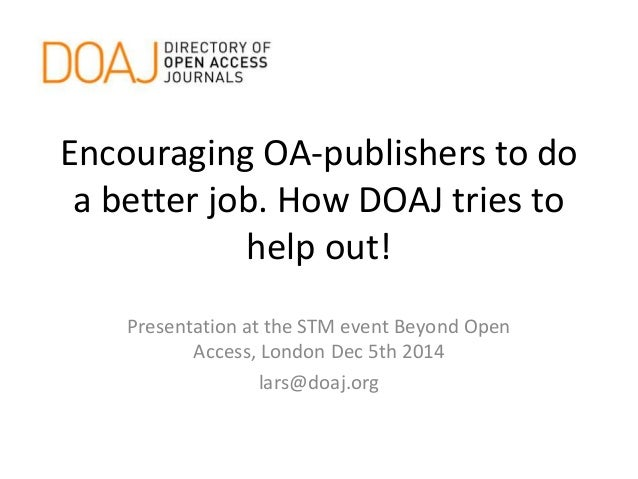 Encouraging OA-publishers to do  a better job. How DOAJ tries to  help out!  Presentation at the STM event Beyond Open  Ac...