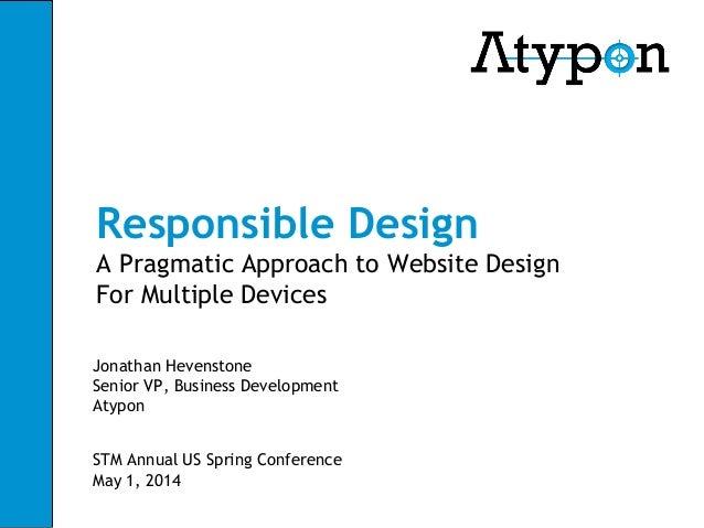 Responsible Design A Pragmatic Approach to Website Design For Multiple Devices Jonathan Hevenstone Senior VP, Business Dev...