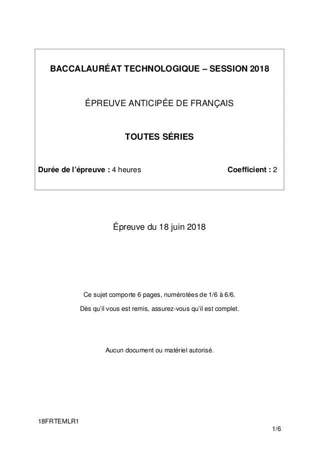 18FRTEMLR1 1/6 BACCALAURÉAT TECHNOLOGIQUE – SESSION 2018 ÉPREUVE ANTICIPÉE DE FRANÇAIS TOUTES SÉRIES Durée de l'épreuve : ...