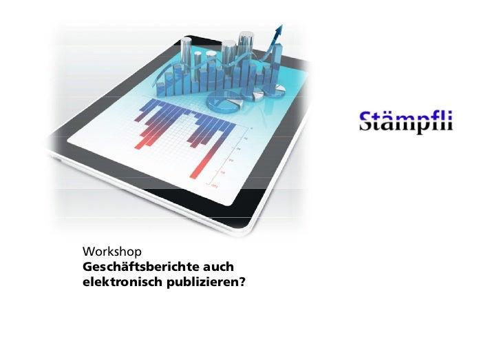 WorkshoppGeschäftsberichte auchelektronisch publizieren?