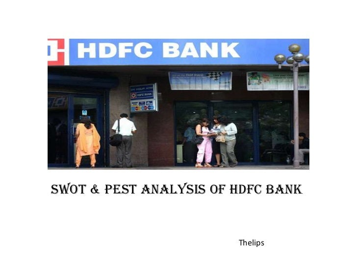 SWOT & PEST ANALYSIS of HDFC Bank                        Thelips
