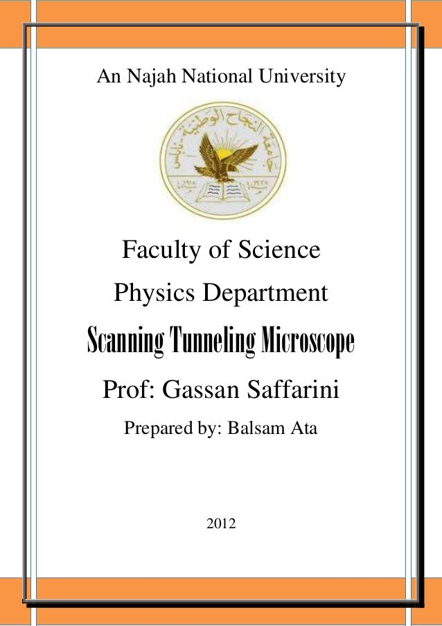 An Najah National University  Faculty of Science Physics Department  Scanning Tunneling Microscope Prof: Gassan Saffarini ...