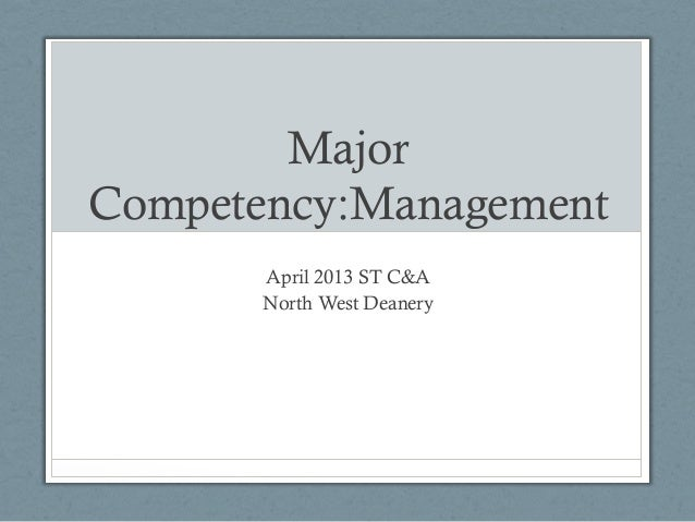 MajorCompetency:ManagementApril 2013 ST C&ANorth West Deanery
