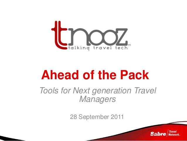 Ahead of the Pack Tools for Next generation Travel Managers 28 September 2011