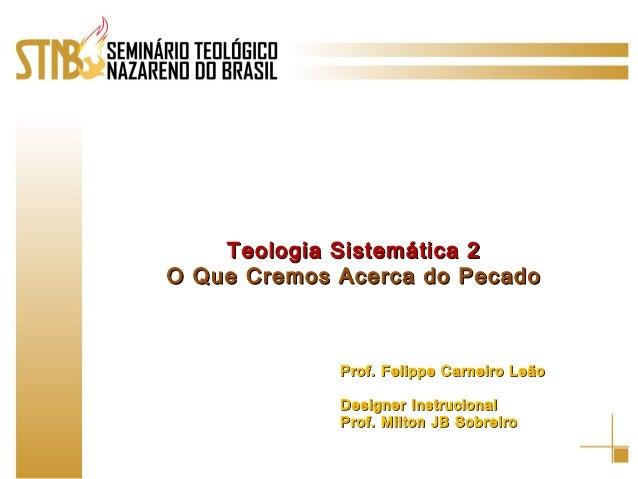 Teologia Sistemática 2Teologia Sistemática 2 O Que Cremos Acerca do PecadoO Que Cremos Acerca do Pecado Prof. Felippe Carn...