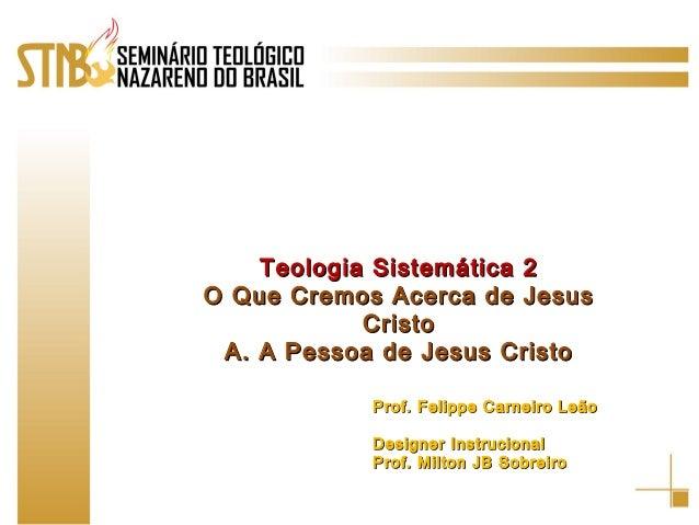 Teologia Sistemática 2Teologia Sistemática 2 O Que Cremos Acerca de JesusO Que Cremos Acerca de Jesus CristoCristo A. A Pe...