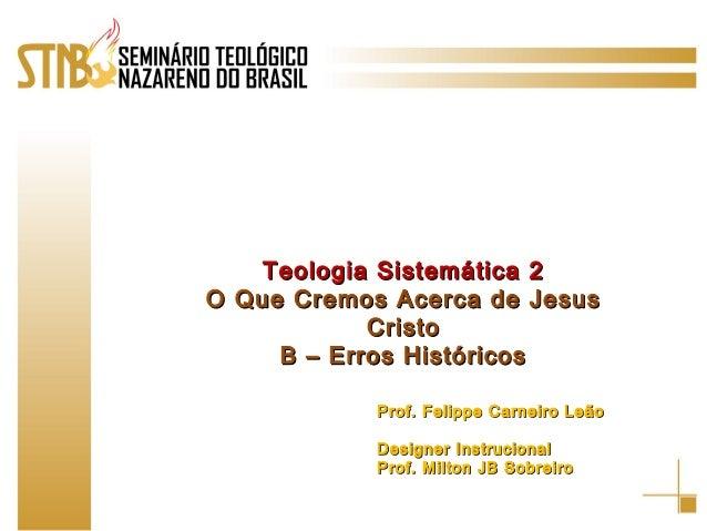 Teologia Sistemática 2Teologia Sistemática 2 O Que Cremos Acerca de JesusO Que Cremos Acerca de Jesus CristoCristo B – Err...