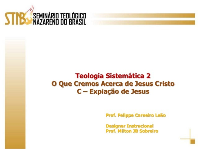 Teologia Sistemática 2<br />O Que Cremos Acerca de Jesus Cristo<br />C – Expiação de Jesus<br />Prof. Felippe Carneiro Leã...