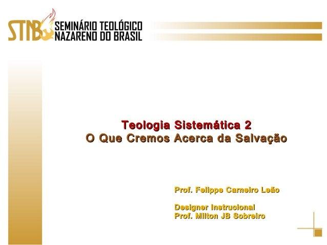 Teologia Sistemática 2Teologia Sistemática 2 O Que Cremos Acerca da SalvaçãoO Que Cremos Acerca da Salvação Prof. Felippe ...