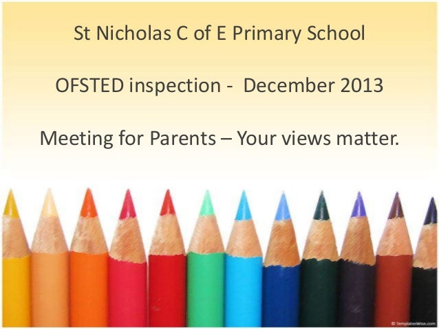 St Nicholas C of E Primary School OFSTED inspection - December 2013 Meeting for Parents – Your views matter.