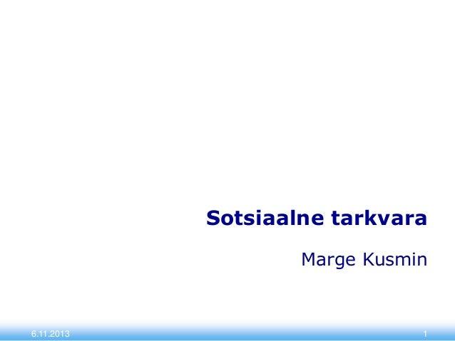 Sotsiaalne tarkvara Marge Kusmin  6.11.2013  1