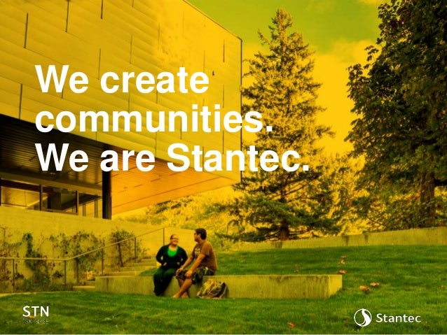 We create communities. We are Stantec.