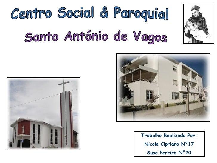 Centro Social & Paroquial Trabalho Realizado Por: Nicole Cipriano Nº17 Suse Pereira Nº20 Santo António de Vagos