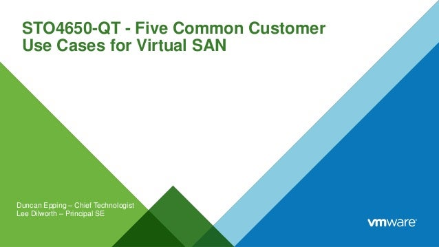 STO4650-QT - Five Common Customer Use Cases for Virtual SAN Duncan Epping – Chief Technologist Lee Dilworth – Principal SE