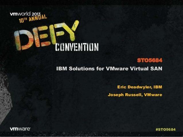 IBM Solutions for VMware Virtual SAN Eric Deadwyler, IBM Joseph Russell, VMware STO5684 #STO5684