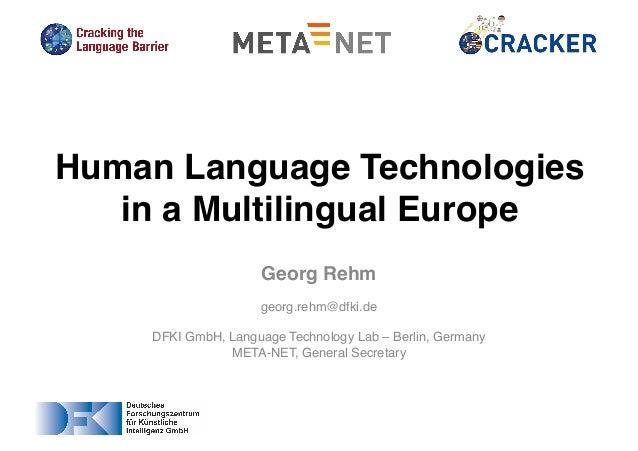 Georg Rehm georg.rehm@dfki.de DFKI GmbH, Language Technology Lab – Berlin, Germany META-NET, General Secretary Human Langu...