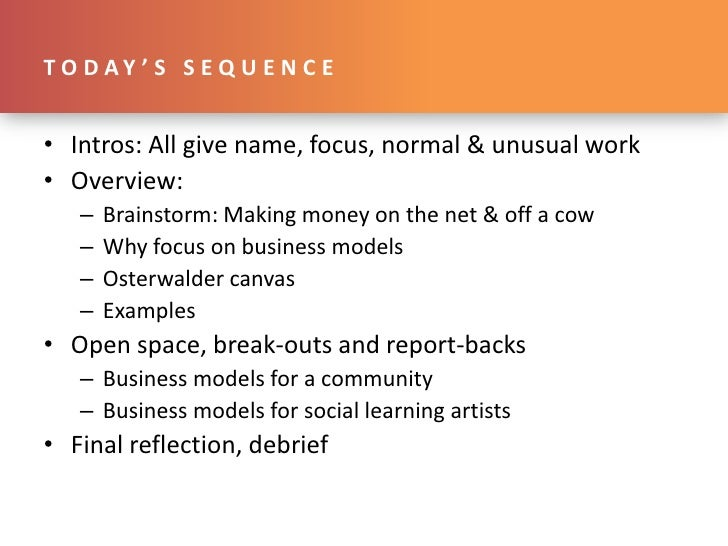 Today's sequence<br />Intros: All give name, focus, normal & unusual work<br />Overview: <br />Brainstorm: Making money on...