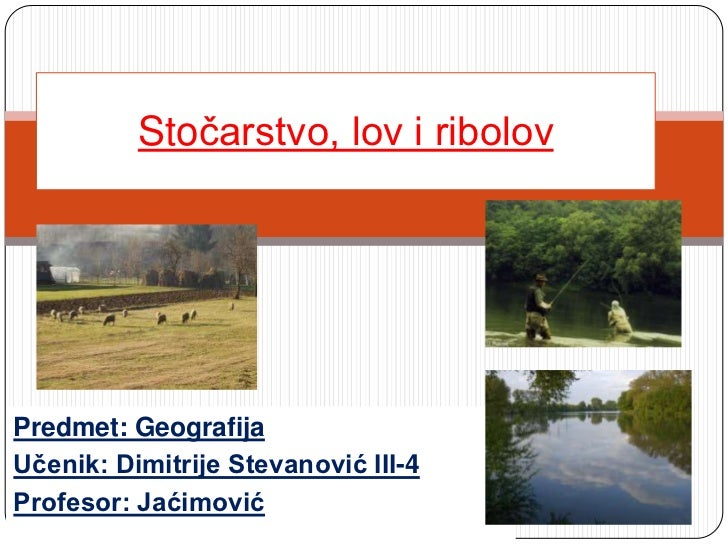 Stočarstvo, lov i ribolovPredmet: GeografijaUčenik: Dimitrije Stevanović III-4Profesor: Jaćimović