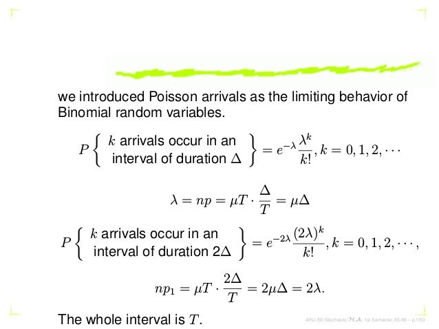 we introduced Poisson arrivals as the limiting behavior of Binomial random variables. P  k arrivals occur in an interval o...