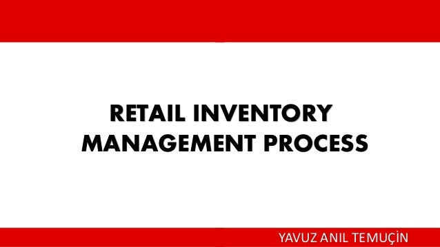RETAIL INVENTORY MANAGEMENT PROCESS YAVUZ ANIL TEMUÇİN