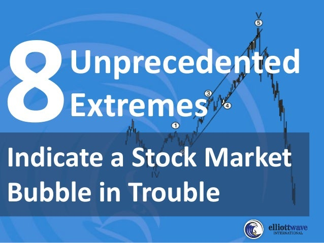 Indicate a Stock Market Bubble in Trouble Unprecedented Extremes