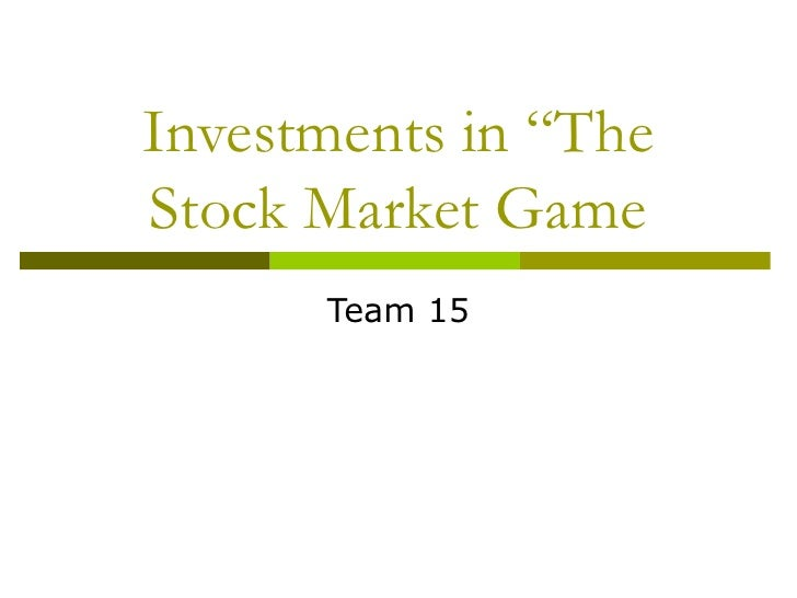"Investments in ""The Stock Market Game Team 15"