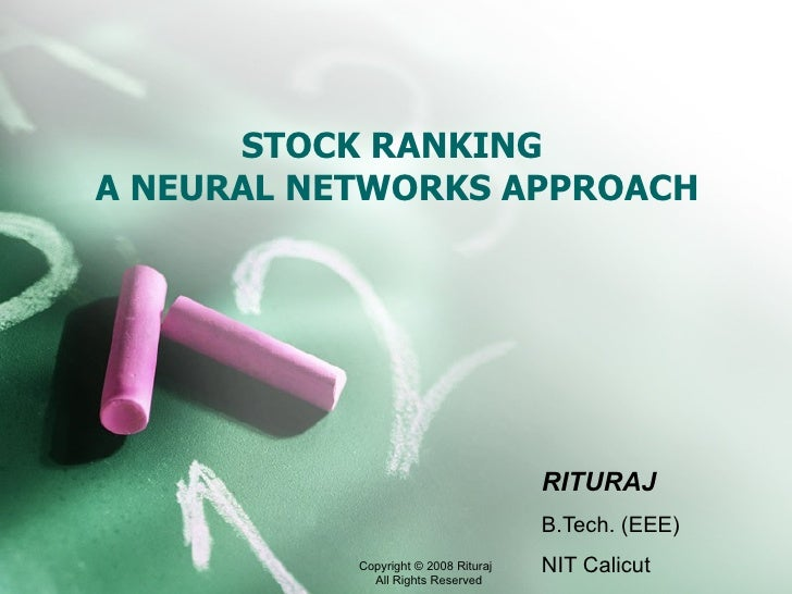 STOCK RANKING  A NEURAL NETWORKS APPROACH RITURAJ B.Tech. (EEE) NIT Calicut Copyright © 2008 Rituraj  All Rights Reserved