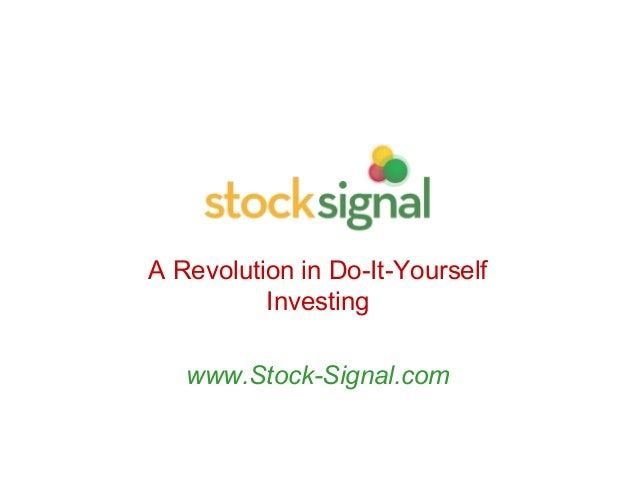 A Revolution in Do-It-Yourself Investing www.Stock-Signal.com