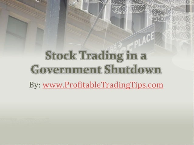 Stock Trading in a Government Shutdown By: www.ProfitableTradingTips.com
