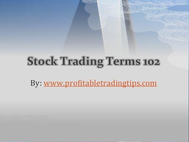Stock Trading Terms 102 By: www.profitabletradingtips.com