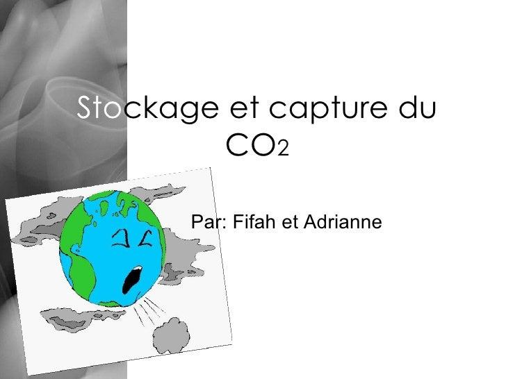 Sto ckage et capture du CO 2 Par: Fifah et Adrianne