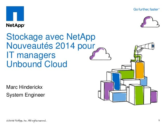 Marc Hinderickx System Engineer Stockage avec NetApp Nouveautés 2014 pour IT managers Unbound Cloud 1