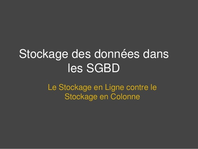 Stockage des données dans  les SGBD  Le Stockage en Ligne contre le  Stockage en Colonne