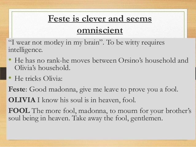 "feste the clever fool The clever, nonsensical repartee spoken by the ""fool"" feste presages modern stand-up comedy."