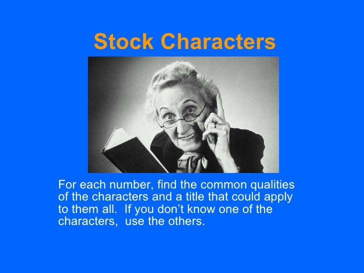 Stock Characters For each number, find the common qualities of the characters and a title that could apply to them all.  I...