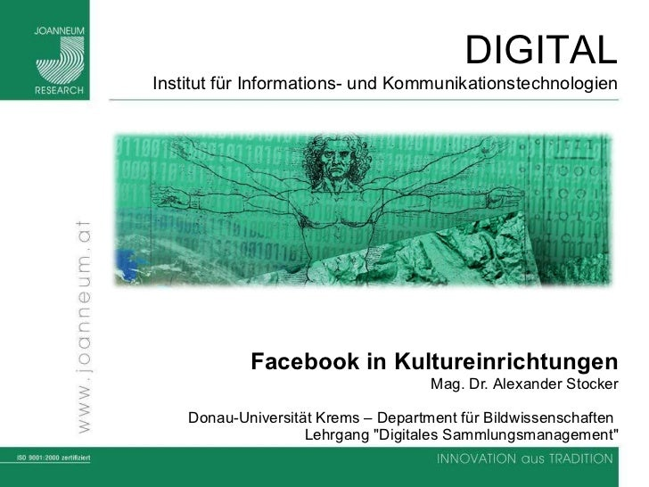 Facebook  in Kultureinrichtungen Mag. Dr.  Alexander Stocker Donau-Universität Krems – Department für Bildwissenschaften  ...